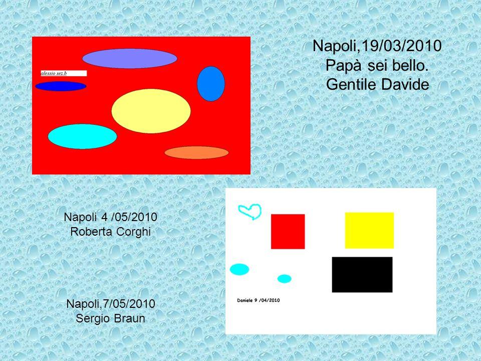 Napoli,19/03/2010 Papà sei bello. Gentile Davide Napoli 4 /05/2010 Roberta Corghi Napoli,7/05/2010 Sergio Braun