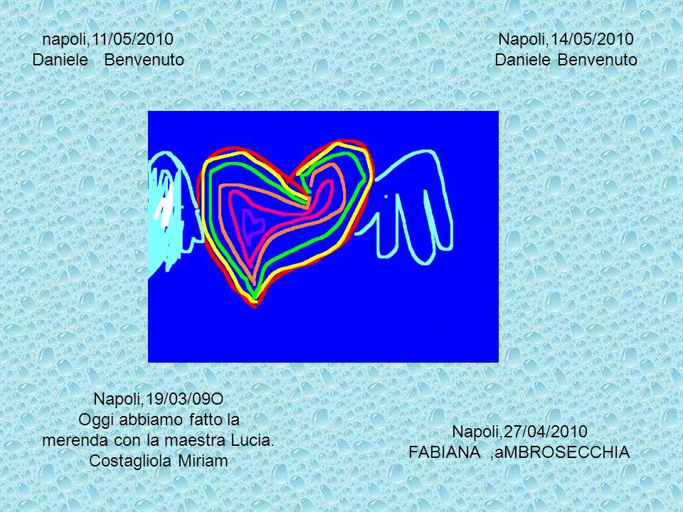 Napoli,19/03/09O Oggi abbiamo fatto la merenda con la maestra Lucia. Costagliola Miriam Napoli,14/05/2010 Daniele Benvenuto napoli,11/05/2010 Daniele
