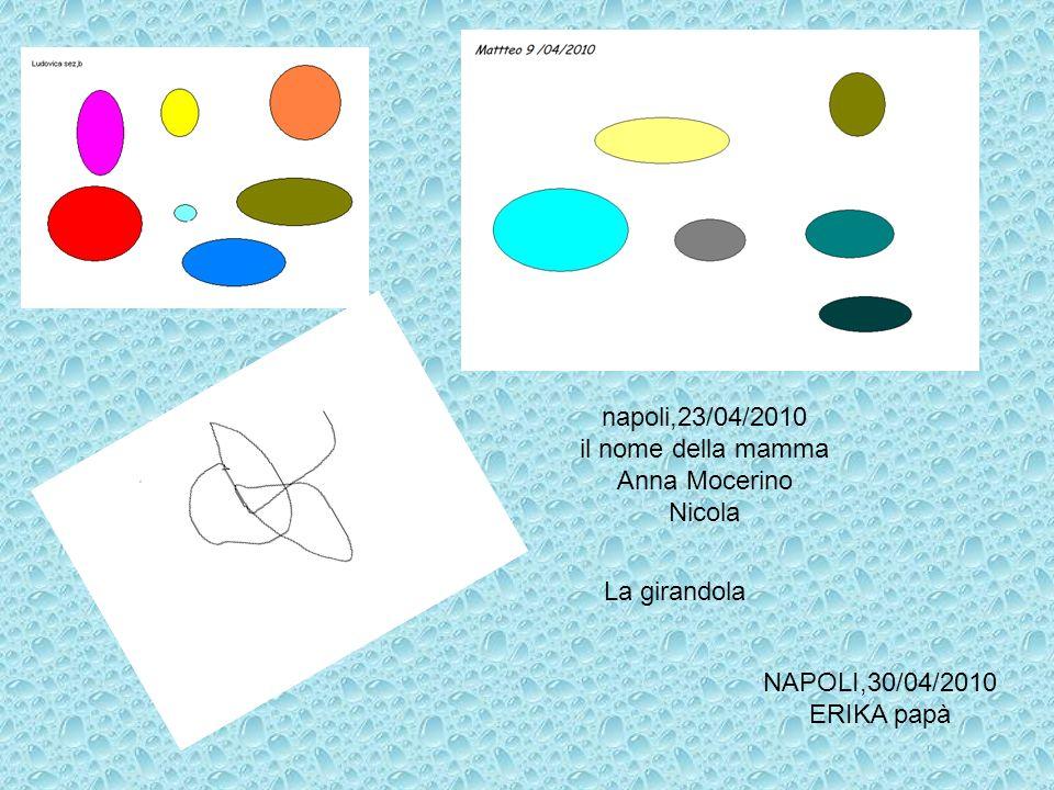 La girandola napoli,23/04/2010 il nome della mamma Anna Mocerino Nicola NAPOLI,30/04/2010 ERIKA papà