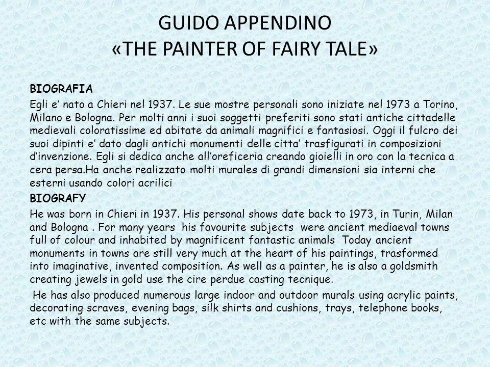 GUIDO APPENDINO «THE PAINTER OF FAIRY TALE» BIOGRAFIA Egli e nato a Chieri nel 1937. Le sue mostre personali sono iniziate nel 1973 a Torino, Milano e