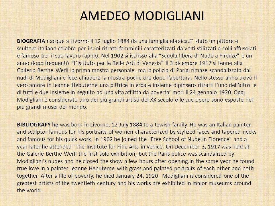 AMEDEO MODIGLIANI BIOGRAFIA nacque a Livorno il 12 luglio 1884 da una famiglia ebraica.E stato un pittore e scultore italiano celebre per i suoi ritra