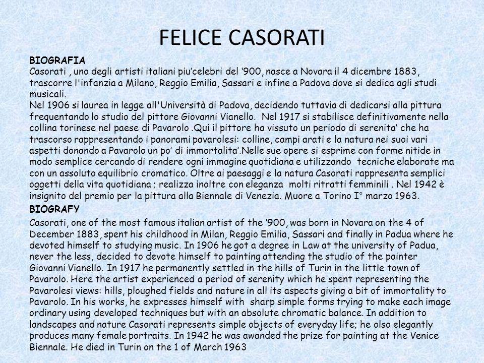 FELICE CASORATI BIOGRAFIA Casorati, uno degli artisti italiani piucelebri del 900, nasce a Novara il 4 dicembre 1883, trascorre l'infanzia a Milano, R