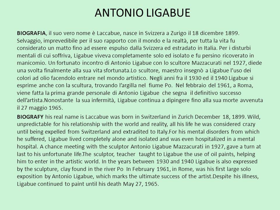 ANTONIO LIGABUE BIOGRAFIA, il suo vero nome è Laccabue, nasce in Svizzera a Zurigo il 18 dicembre 1899. Selvaggio, imprevedibile per il suo rapporto c