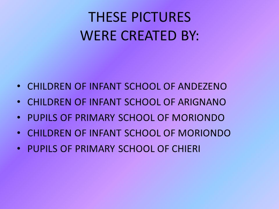 THESE PICTURES WERE CREATED BY: CHILDREN OF INFANT SCHOOL OF ANDEZENO CHILDREN OF INFANT SCHOOL OF ARIGNANO PUPILS OF PRIMARY SCHOOL OF MORIONDO CHILD