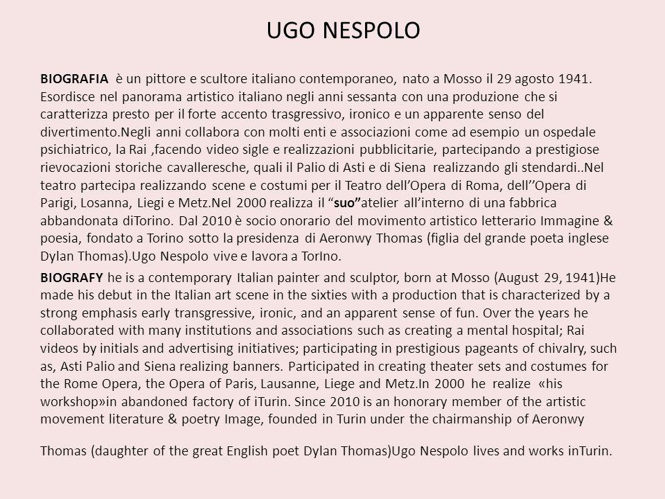 UGO NESPOLO BIOGRAFIA è un pittore e scultore italiano contemporaneo, nato a Mosso il 29 agosto 1941. Esordisce nel panorama artistico italiano negli