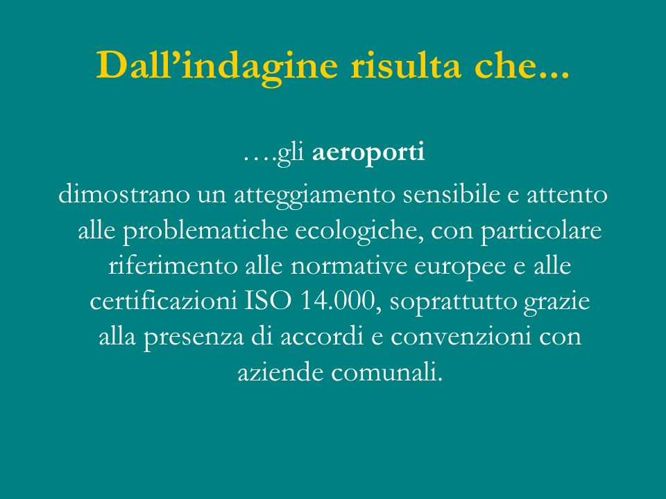 Dallindagine risulta che... ….gli aeroporti dimostrano un atteggiamento sensibile e attento alle problematiche ecologiche, con particolare riferimento