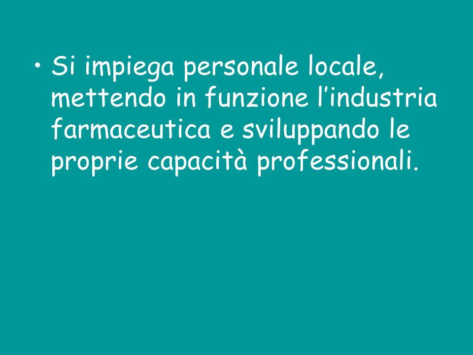 Si impiega personale locale, mettendo in funzione lindustria farmaceutica e sviluppando le proprie capacità professionali.