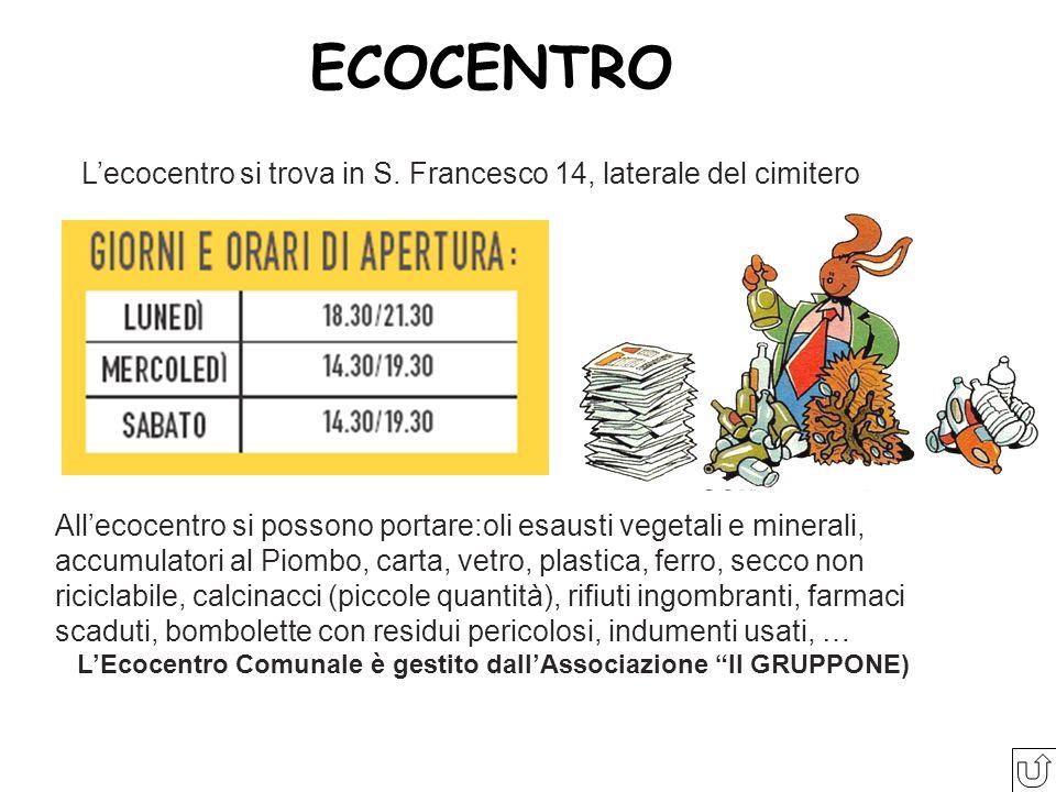 ECOCENTRO Lecocentro si trova in S. Francesco 14, laterale del cimitero Allecocentro si possono portare:oli esausti vegetali e minerali, accumulatori