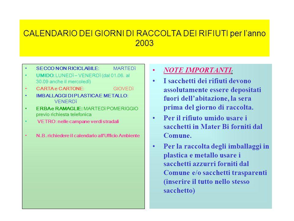 CALENDARIO DEI GIORNI DI RACCOLTA DEI RIFIUTI per lanno 2003 SECCO NON RICICLABILE:MARTEDì UMIDO: LUNEDì – VENERDì (dal 01.06. al 30.09 anche il merco