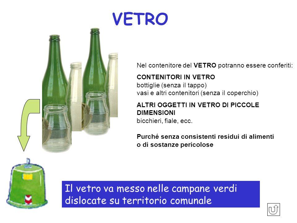 VETRO Il vetro va messo nelle campane verdi dislocate su territorio comunale Nel contenitore del VETRO potranno essere conferiti: CONTENITORI IN VETRO