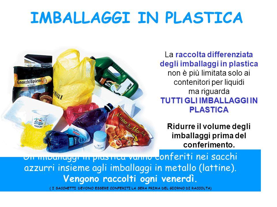IMBALLAGGI IN PLASTICA e METALLO Bottiglie, vasetti e altri contenitori non devono presentare consistenti residui di contenuto.