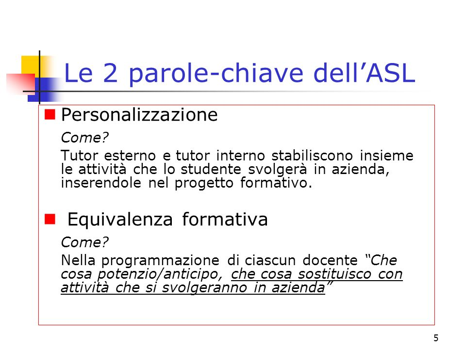 5 Le 2 parole-chiave dellASL Personalizzazione Come? Tutor esterno e tutor interno stabiliscono insieme le attività che lo studente svolgerà in aziend