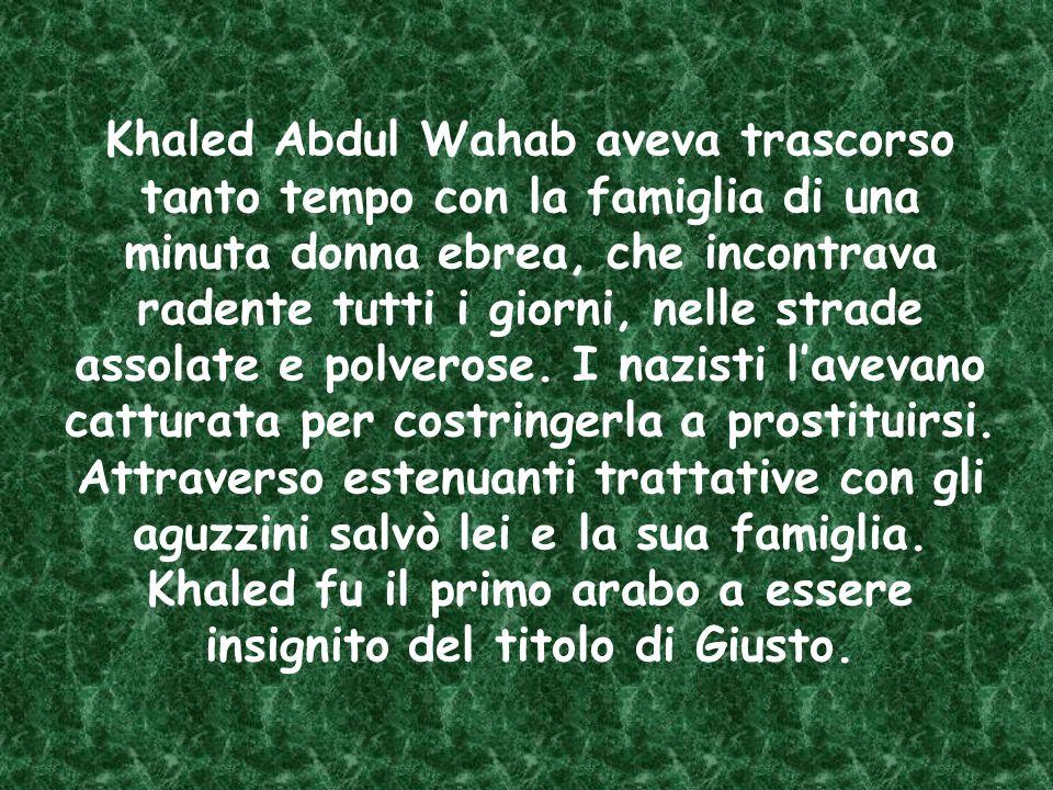 Khaled Abdul Wahab aveva trascorso tanto tempo con la famiglia di una minuta donna ebrea, che incontrava radente tutti i giorni, nelle strade assolate