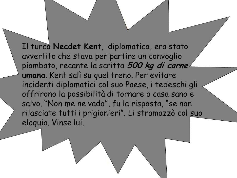 Il turco Necdet Kent, diplomatico, era stato avvertito che stava per partire un convoglio piombato, recante la scritta 500 kg di carne umana. Kent sal