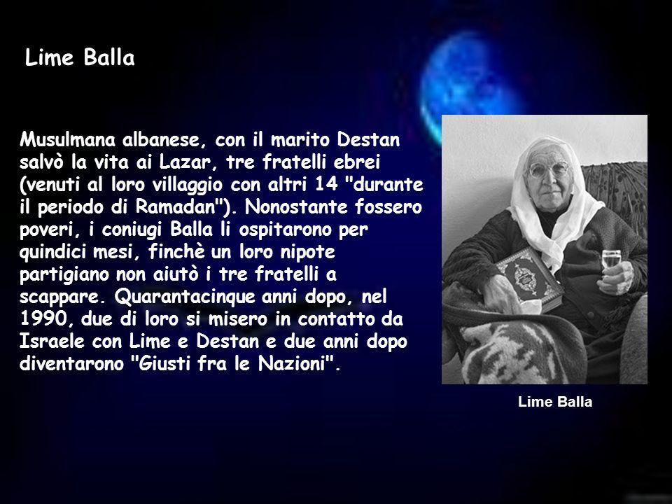 Lime Balla Musulmana albanese, con il marito Destan salvò la vita ai Lazar, tre fratelli ebrei (venuti al loro villaggio con altri 14