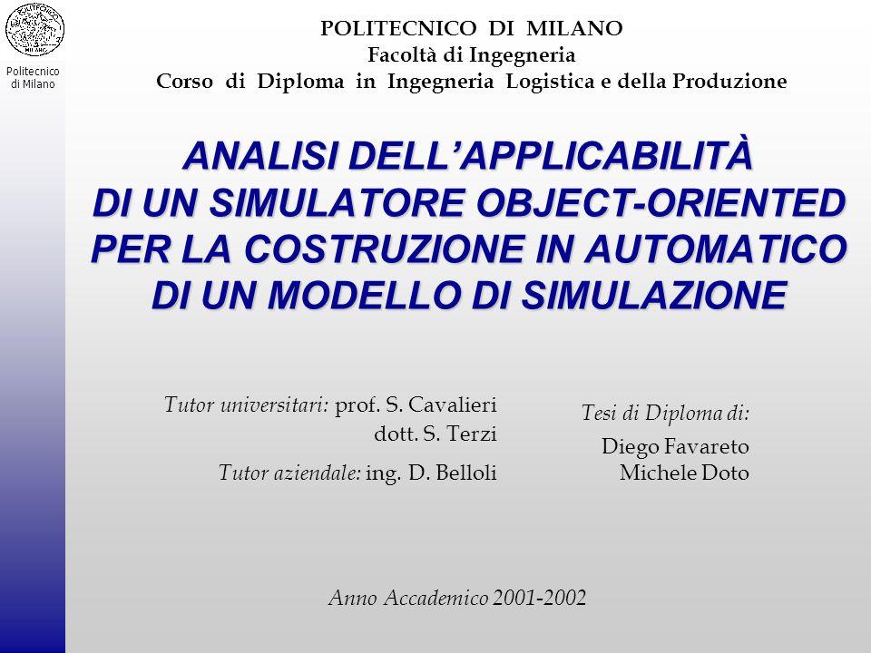 Politecnico di Milano Tesi di Diploma di: Diego Favareto Michele Doto Tutor universitari: prof. S. Cavalieri dott. S. Terzi Tutor aziendale: ing. D. B