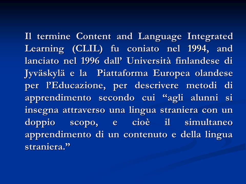 Il termine Content and Language Integrated Learning (CLIL) fu coniato nel 1994, and lanciato nel 1996 dall Università finlandese di Jyväskylä e la Pia
