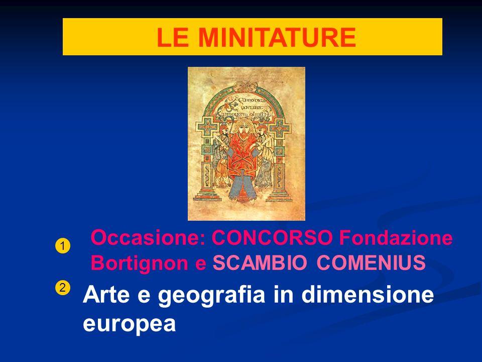 LE MINITATURE Occasione : CONCORSO Fondazione Bortignon e SCAMBIO COMENIUS 1 Arte e geografia in dimensione europea 2