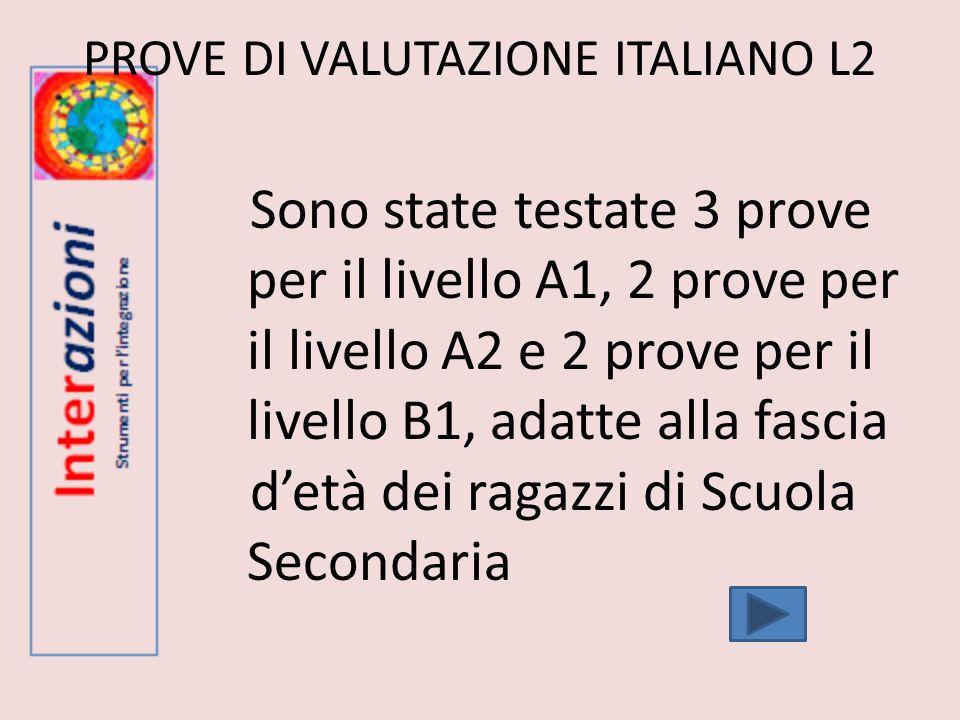 PROVE DI VALUTAZIONE ITALIANO L2 Sono state testate 3 prove per il livello A1, 2 prove per il livello A2 e 2 prove per il livello B1, adatte alla fasc