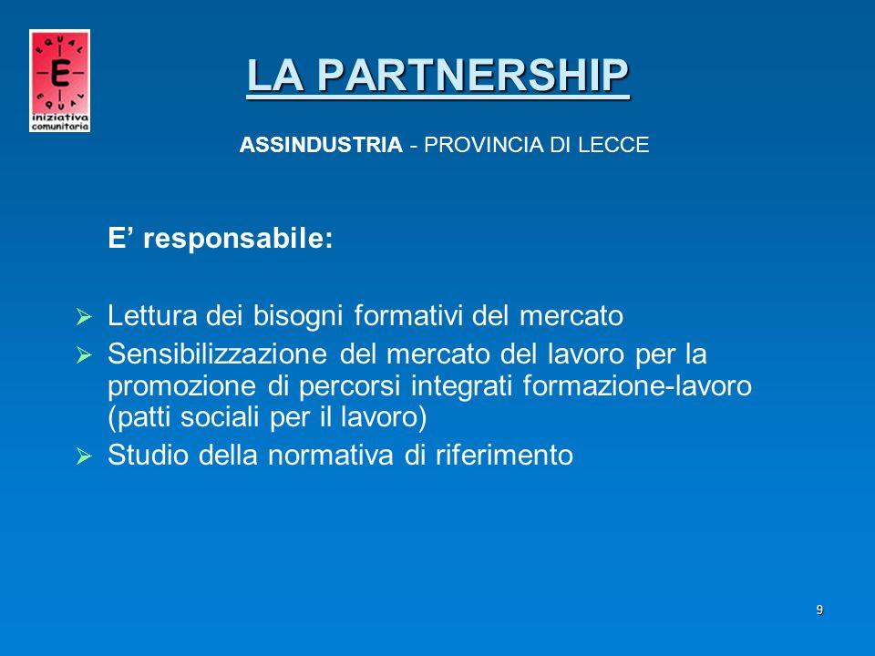 9 E responsabile: Lettura dei bisogni formativi del mercato Sensibilizzazione del mercato del lavoro per la promozione di percorsi integrati formazion