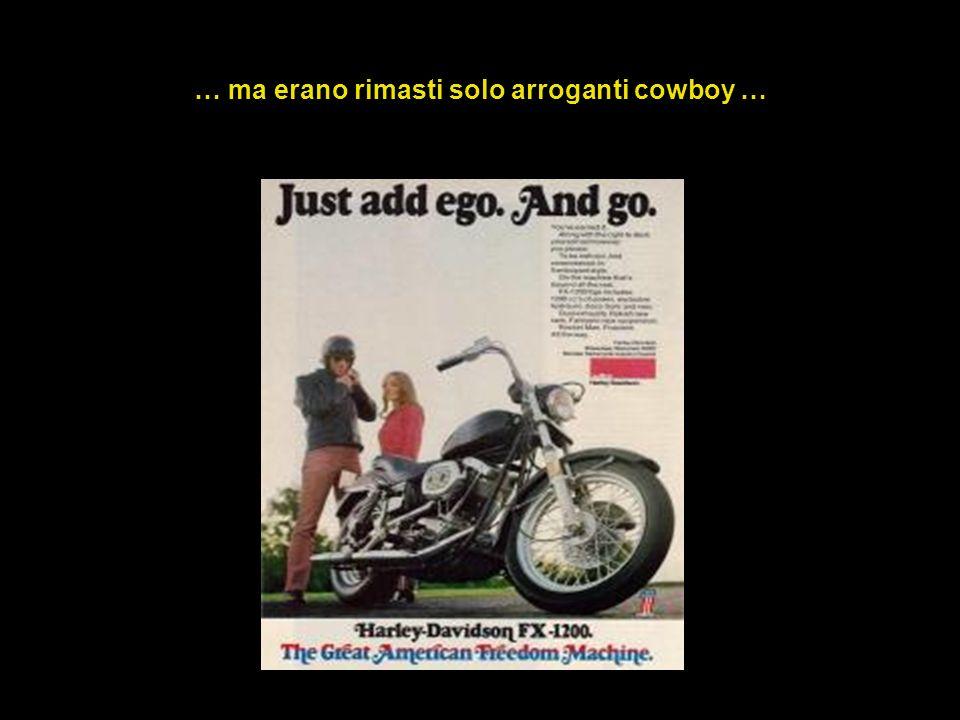 … ma erano rimasti solo arroganti cowboy …