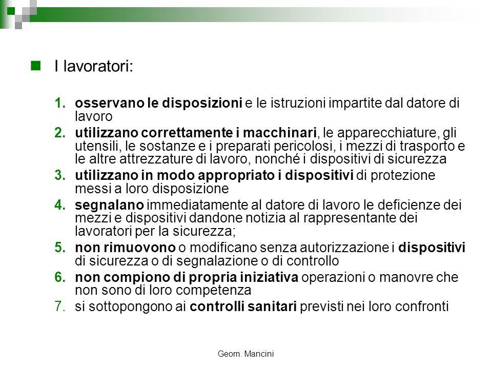 Geom. Mancini I lavoratori: 1.osservano le disposizioni e le istruzioni impartite dal datore di lavoro 2.utilizzano correttamente i macchinari, le app