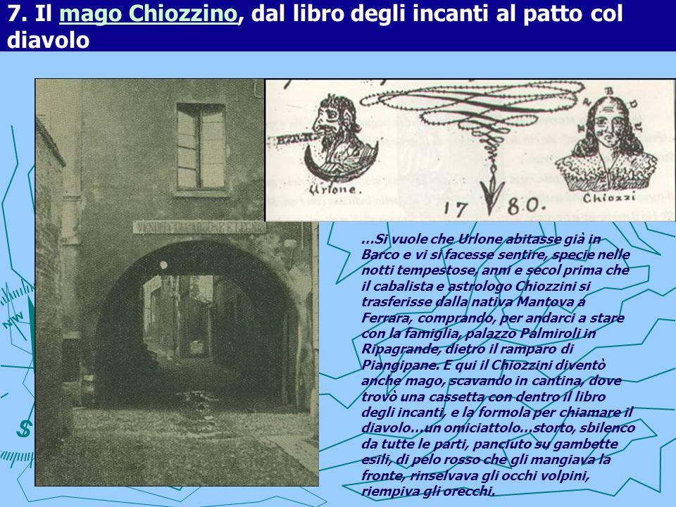 7. Il mago Chiozzino, dal libro degli incanti al patto col diavolomago Chiozzino …Si vuole che Urlone abitasse già in Barco e vi si facesse sentire, s