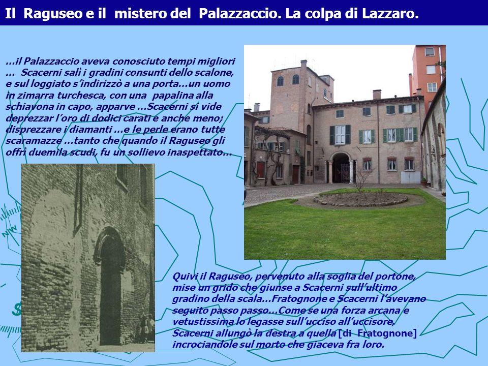 Il Raguseo e il mistero del Palazzaccio. La colpa di Lazzaro. …il Palazzaccio aveva conosciuto tempi migliori … Scacerni salì i gradini consunti dello