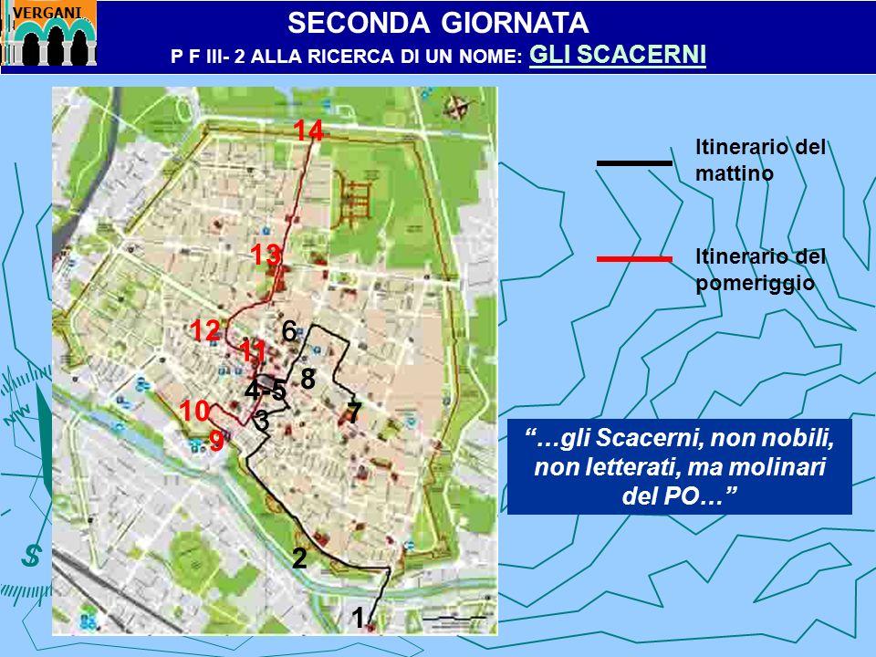 Itinerario del mattino Itinerario del pomeriggio SECONDA GIORNATA P F III- 2 ALLA RICERCA DI UN NOME: GLI SCACERNI GLI SCACERNI 9 2 4-5 1 13 7 8 10 11