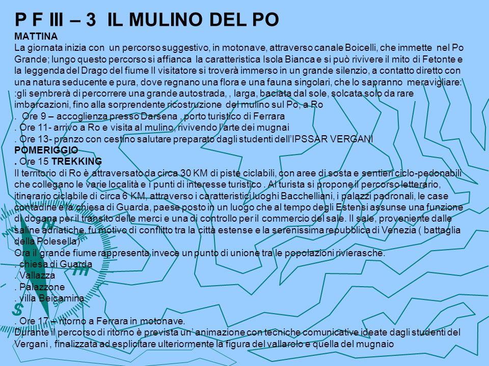 P F III – 3 IL MULINO DEL PO MATTINA La giornata inizia con un percorso suggestivo, in motonave, attraverso canale Boicelli, che immette nel Po Grande
