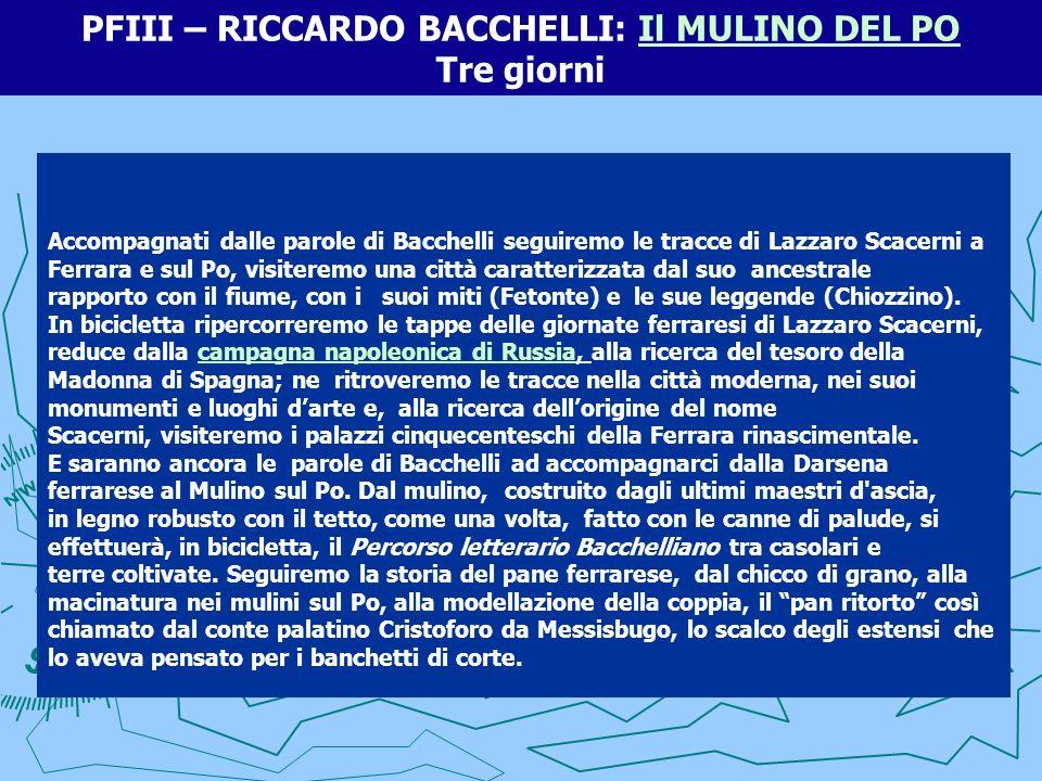 PFIII – RICCARDO BACCHELLI: Il MULINO DEL PO Tre giorniIl MULINO DEL PO Accompagnati dalle parole di Bacchelli seguiremo le tracce di Lazzaro Scacerni