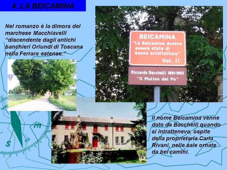 Nel romanzo è la dimora del marchese Macchiavelli discendente dagli antichi banchieri Oriundi di Toscana nella Ferrara estense. Il nome Beicamina venn