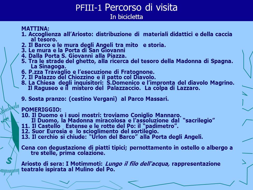 PFIII-1 Percorso di visita In bicicletta MATTINA: 1. Accoglienza allAriosto: distribuzione di materiali didattici e della caccia al tesoro. 2. Il Barc