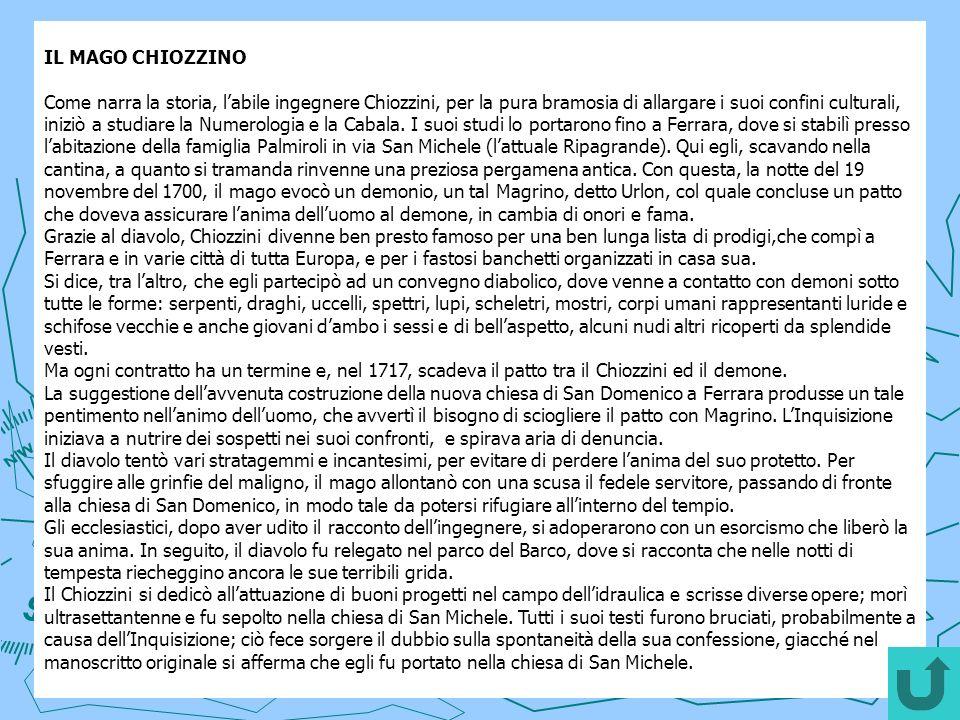 IL MAGO CHIOZZINO Come narra la storia, labile ingegnere Chiozzini, per la pura bramosia di allargare i suoi confini culturali, iniziò a studiare la N
