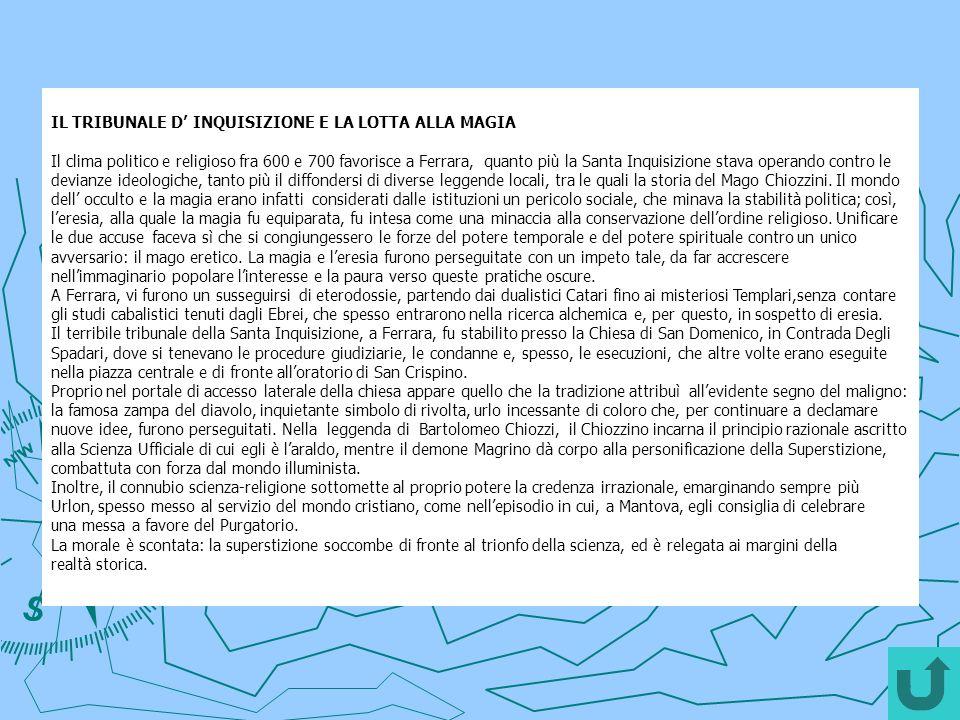 IL TRIBUNALE D INQUISIZIONE E LA LOTTA ALLA MAGIA Il clima politico e religioso fra 600 e 700 favorisce a Ferrara, quanto più la Santa Inquisizione st