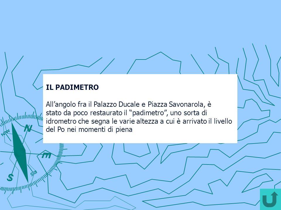 IL PADIMETRO Allangolo fra il Palazzo Ducale e Piazza Savonarola, è stato da poco restaurato il padimetro, uno sorta di idrometro che segna le varie a