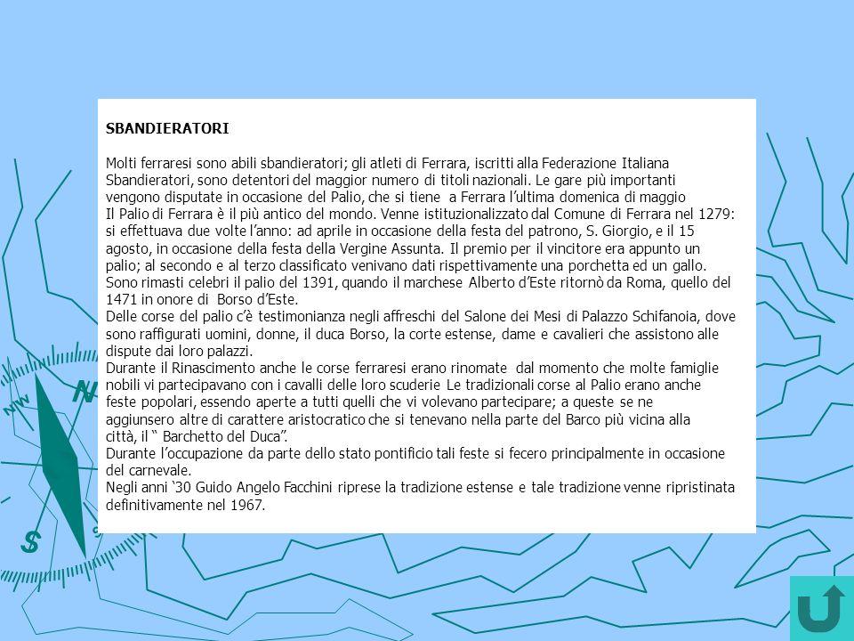 SBANDIERATORI Molti ferraresi sono abili sbandieratori; gli atleti di Ferrara, iscritti alla Federazione Italiana Sbandieratori, sono detentori del ma