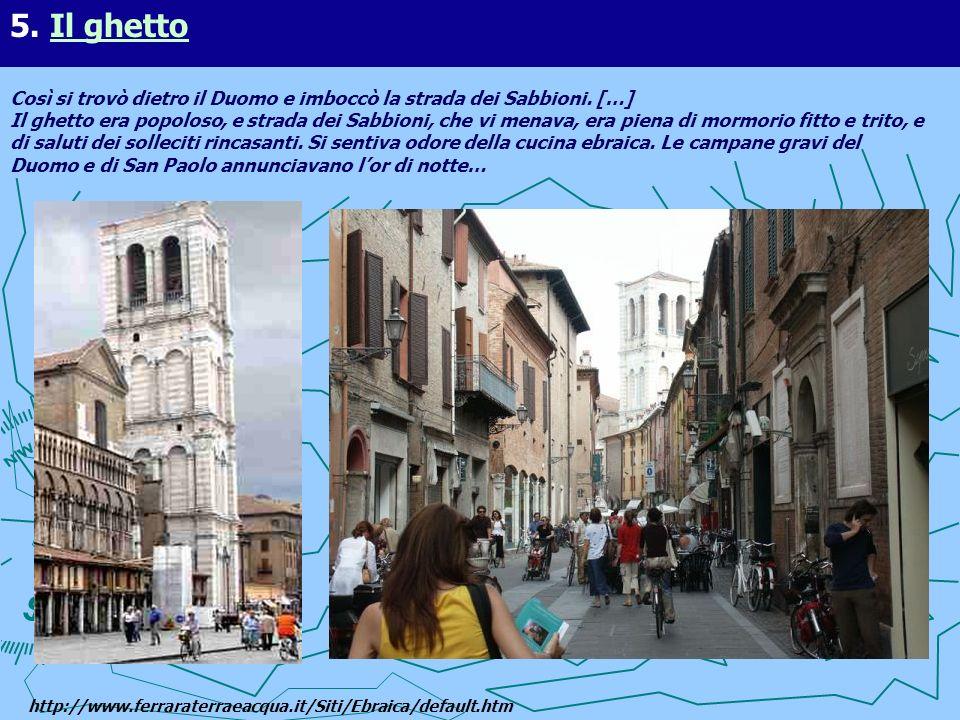 Così si trovò dietro il Duomo e imboccò la strada dei Sabbioni. […] Il ghetto era popoloso, e strada dei Sabbioni, che vi menava, era piena di mormori