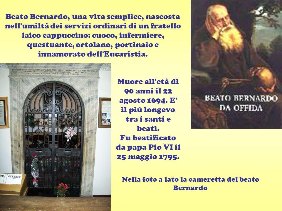 Nella foto a lato la cameretta del beato Bernardo Beato Bernardo, una vita semplice, nascosta nell'umiltà dei servizi ordinari di un fratello laico ca