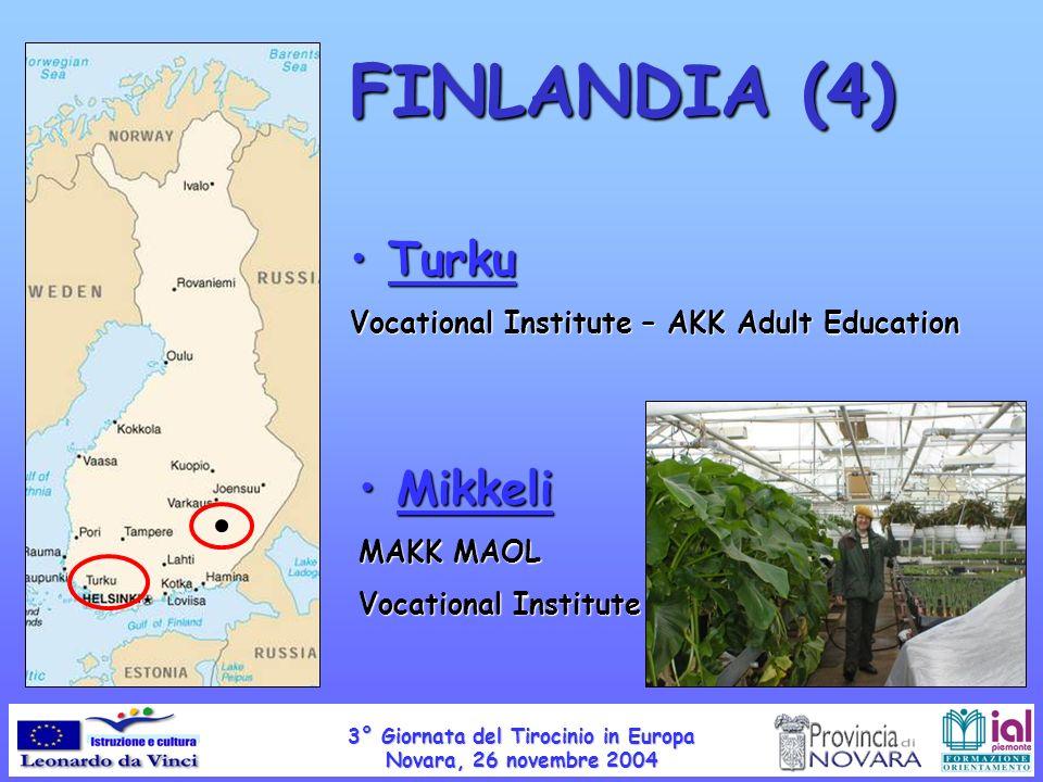 Turku Turku Vocational Institute – AKK Adult Education Mikkeli Mikkeli MAKK MAOL Vocational Institute FINLANDIA (4) 3° Giornata del Tirocinio in Europa Novara, 26 novembre 2004