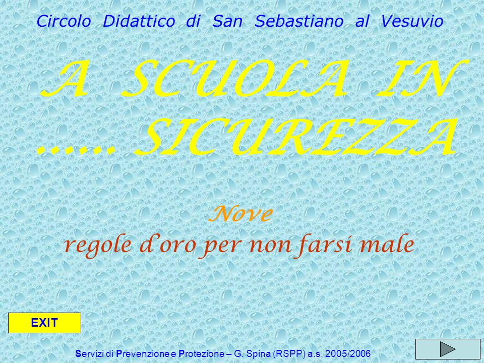 Servizi di Prevenzione e Protezione – G. Spina (RSPP) a.s. 2005/2006 Nove regole doro per non farsi male A SCUOLA IN...... SICUREZZA Circolo Didattico