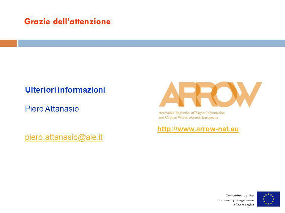 Ulteriori informazioni Piero Attanasio piero.attanasio@aie.it Co-funded by the Community programme eContentplus http://www.arrow-net.eu Grazie dellatt