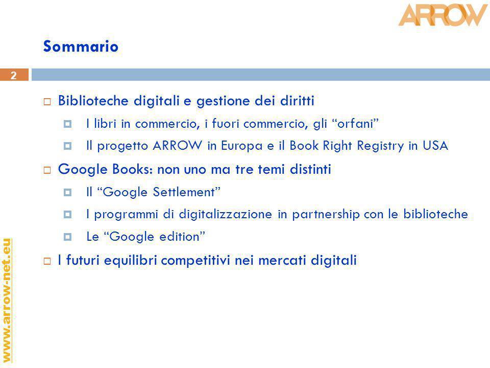 2 www.arrow-net.eu Sommario Biblioteche digitali e gestione dei diritti I libri in commercio, i fuori commercio, gli orfani Il progetto ARROW in Europ