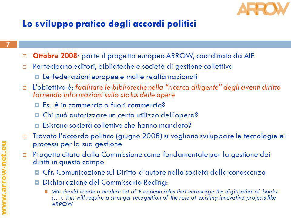 7 www.arrow-net.eu Lo sviluppo pratico degli accordi politici Ottobre 2008: parte il progetto europeo ARROW, coordinato da AIE Partecipano editori, bi