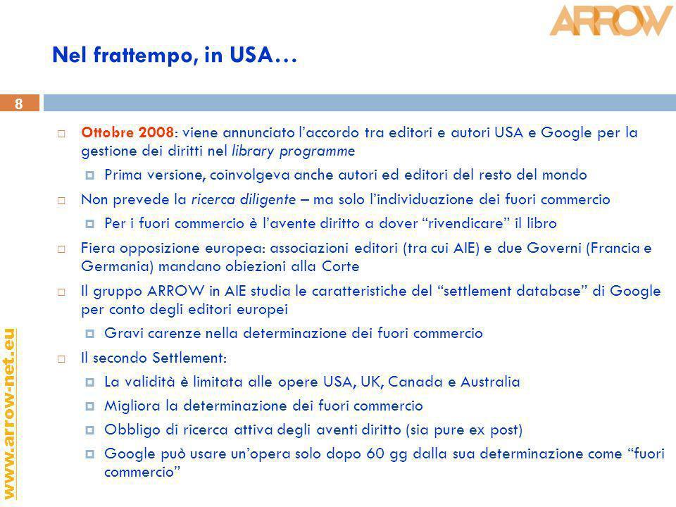 8 www.arrow-net.eu Nel frattempo, in USA… Ottobre 2008: viene annunciato laccordo tra editori e autori USA e Google per la gestione dei diritti nel li