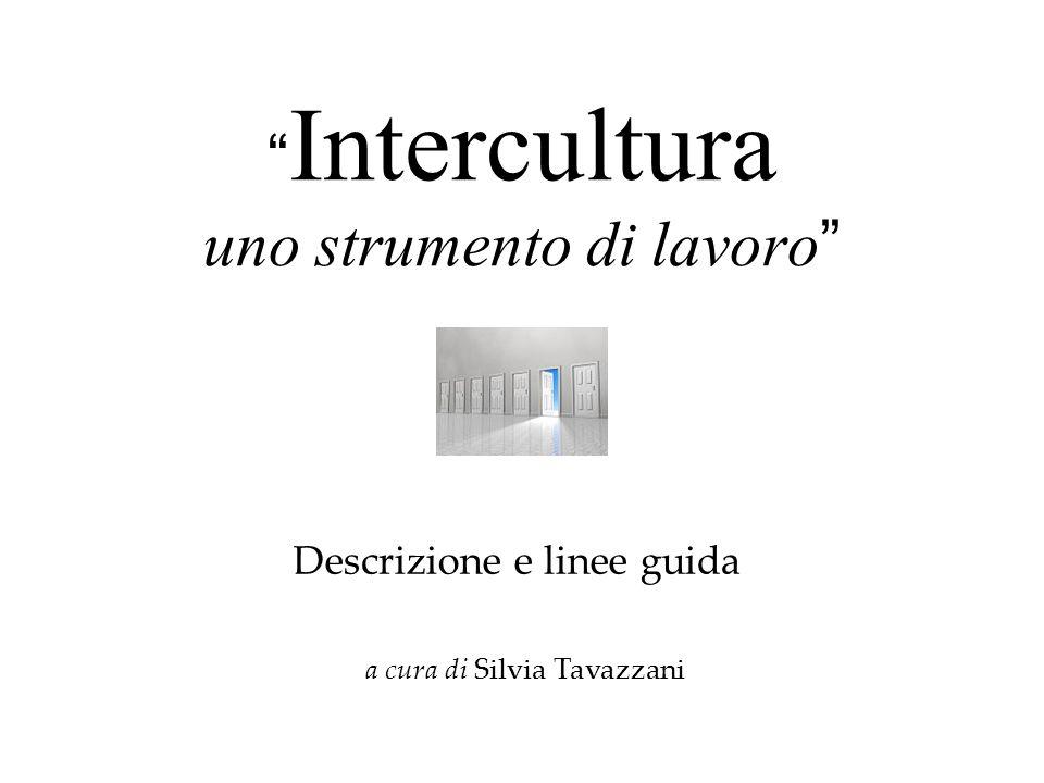 Intercultura uno strumento di lavoro Descrizione e linee guida a cura di Silvia Tavazzani