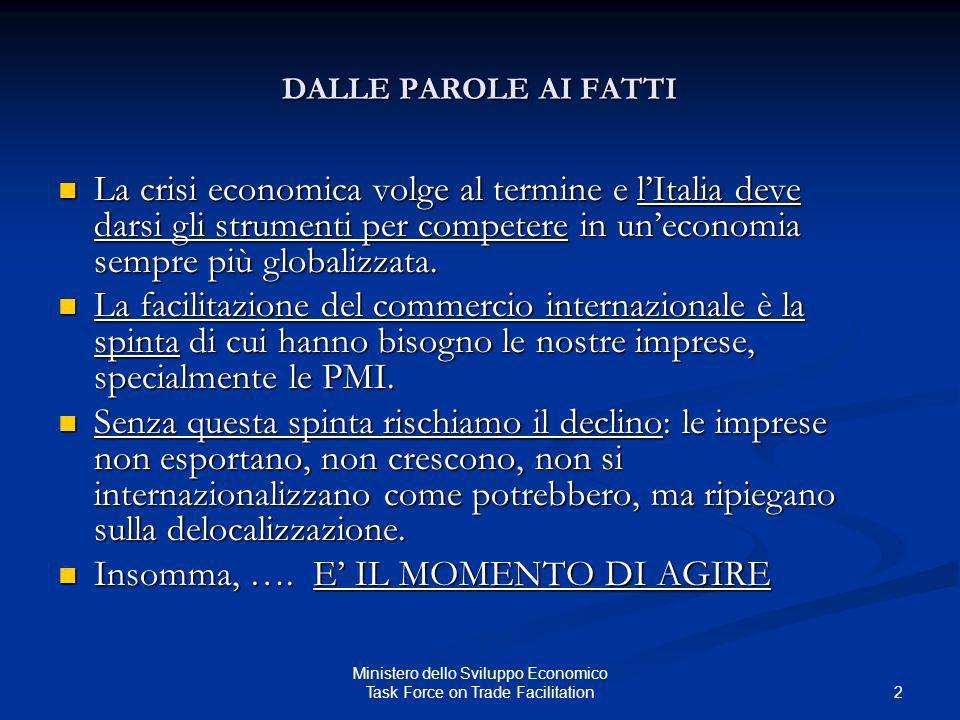 DALLE PAROLE AI FATTI La crisi economica volge al termine e lItalia deve darsi gli strumenti per competere in uneconomia sempre più globalizzata. La c
