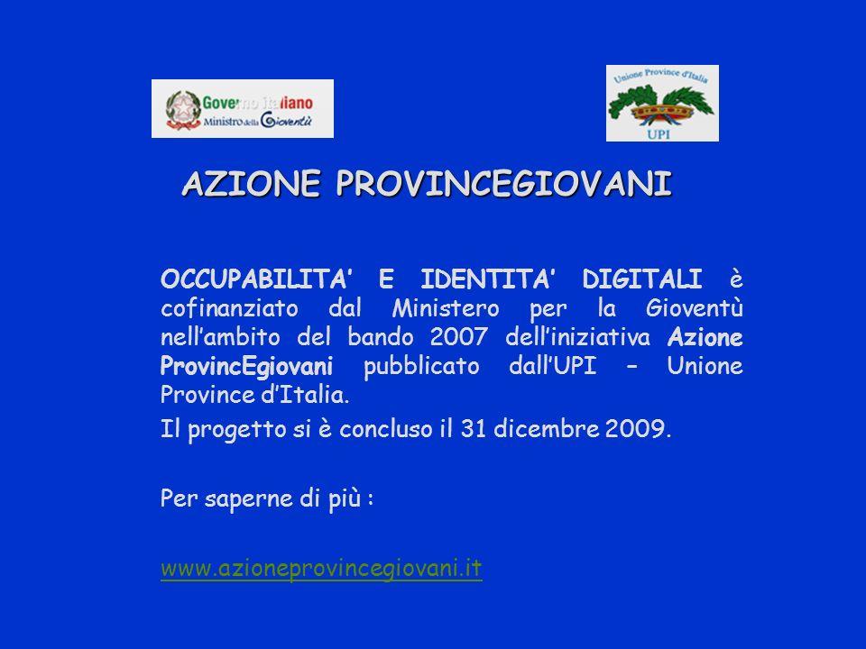 AZIONE PROVINCEGIOVANI AZIONE PROVINCEGIOVANI OCCUPABILITA E IDENTITA DIGITALI è cofinanziato dal Ministero per la Gioventù nellambito del bando 2007 delliniziativa Azione ProvincEgiovani pubblicato dallUPI – Unione Province dItalia.