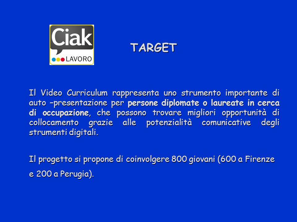 TARGET TARGET Il Video Curriculum rappresenta uno strumento importante di auto –presentazione per persone diplomate o laureate in cerca di occupazione, che possono trovare migliori opportunità di collocamento grazie alle potenzialità comunicative degli strumenti digitali.