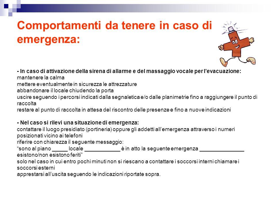Comportamenti da tenere in caso di emergenza: - In caso di attivazione della sirena di allarme e del massaggio vocale per levacuazione: mantenere la c